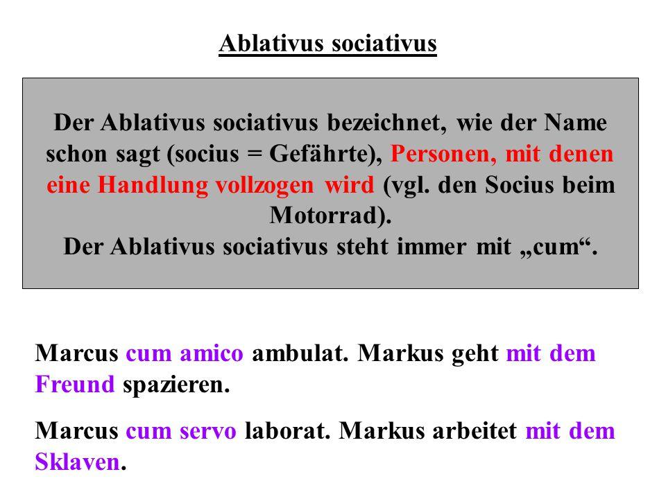 Der Ablativus sociativus bezeichnet, wie der Name