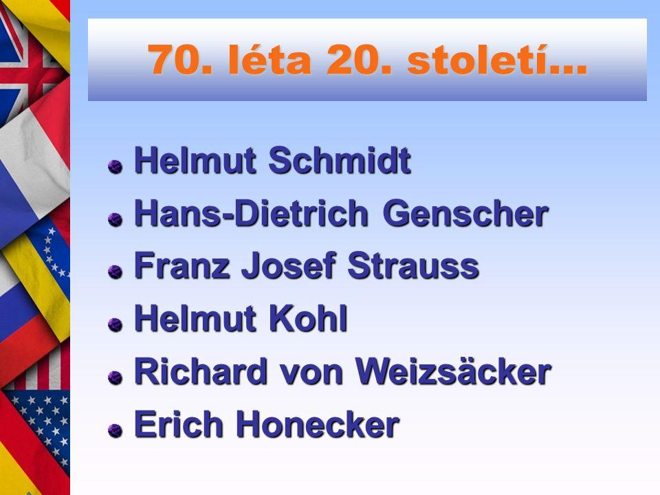 70. léta 20. století… Helmut Schmidt Hans-Dietrich Genscher