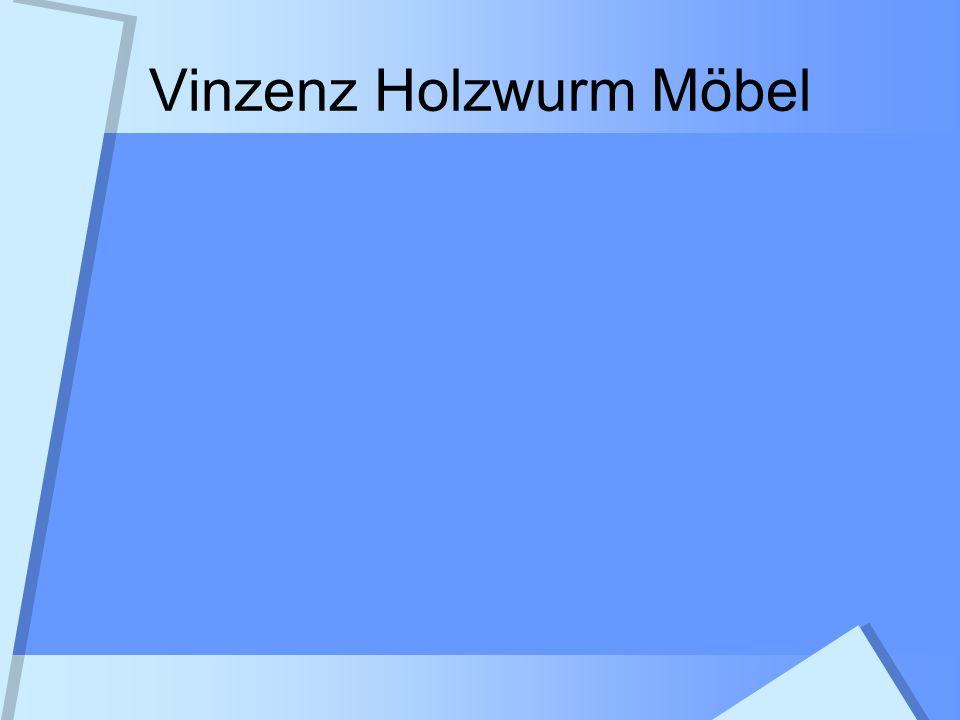 Vinzenz Holzwurm Möbel