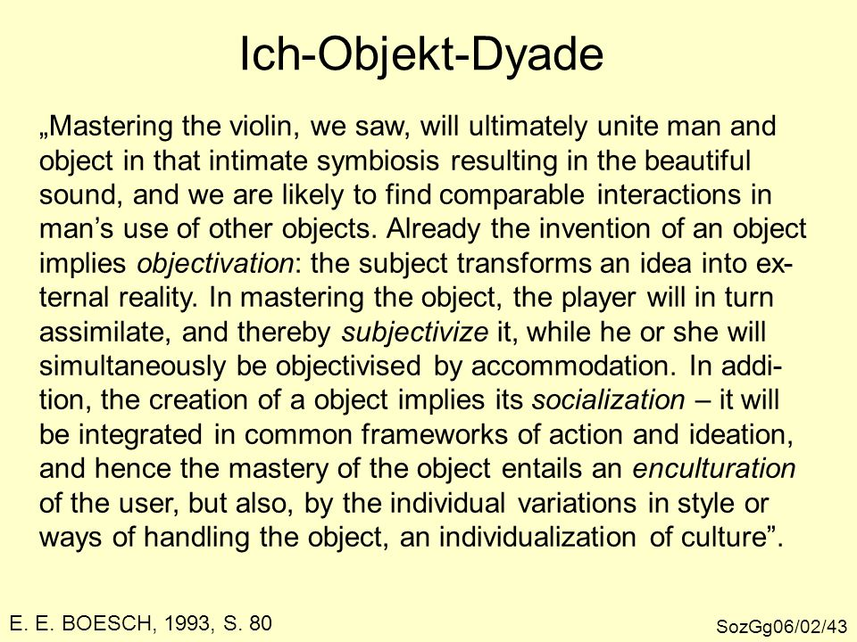 "Ich-Objekt-Dyade ""Mastering the violin, we saw, will ultimately unite man and. object in that intimate symbiosis resulting in the beautiful."