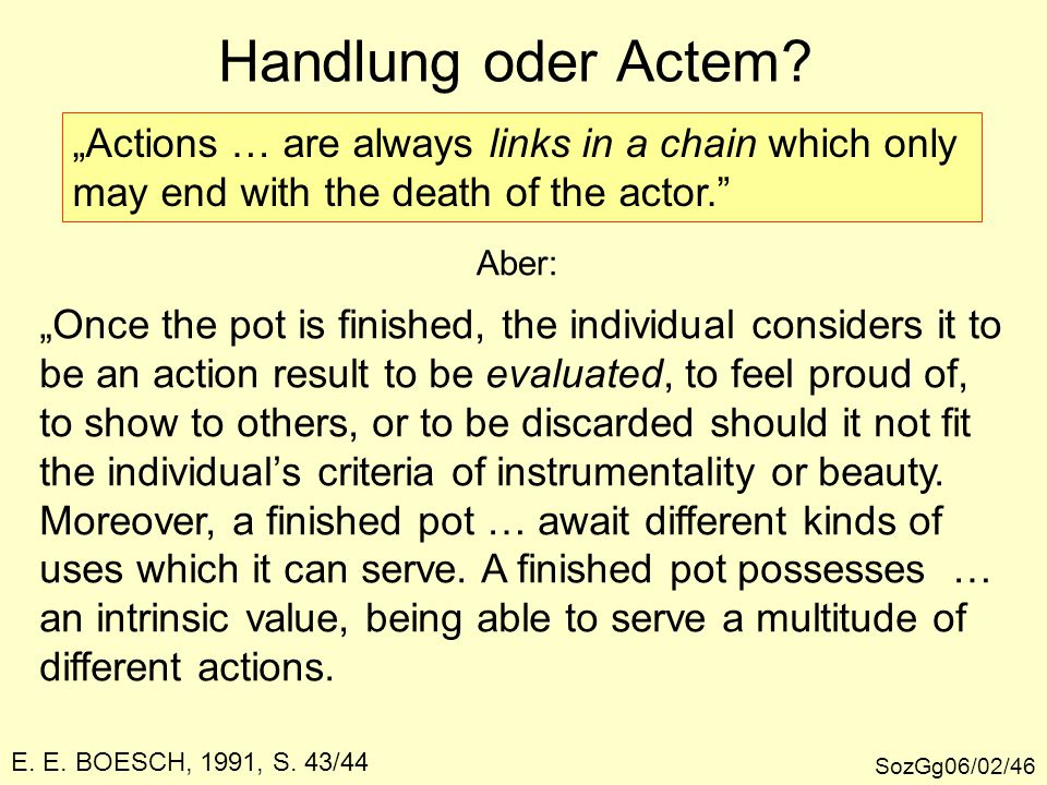 "Handlung oder Actem ""Actions … are always links in a chain which only"
