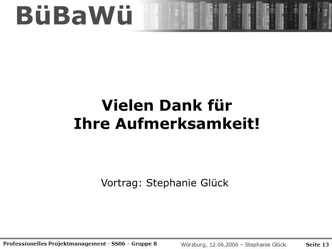 BüBaWü Vielen Dank für Ihre Aufmerksamkeit! Vortrag: Stephanie Glück