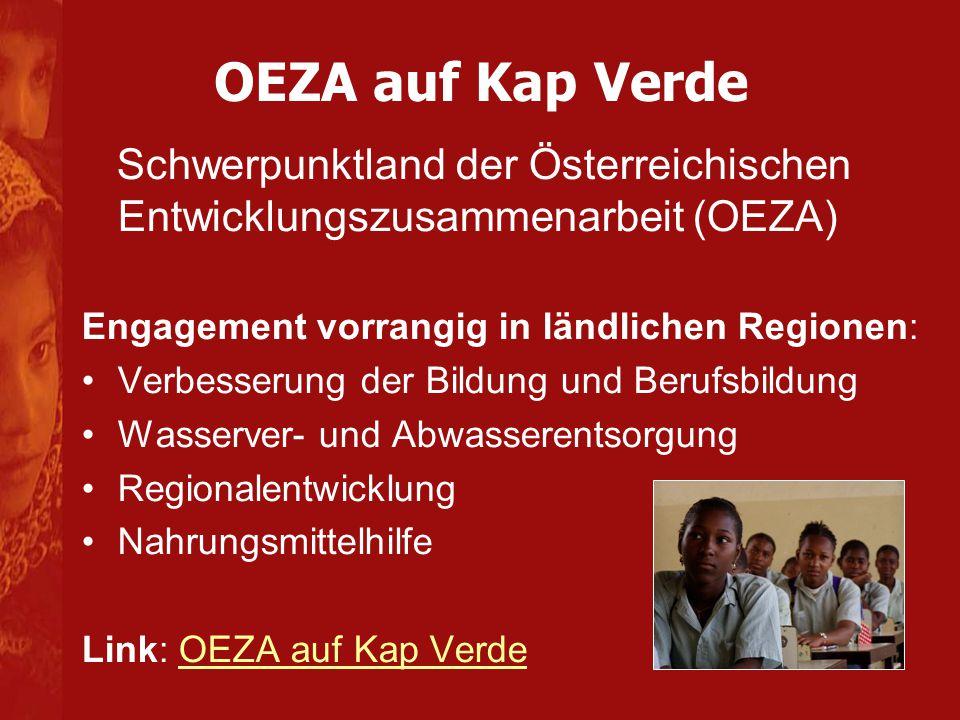 OEZA auf Kap Verde Schwerpunktland der Österreichischen Entwicklungszusammenarbeit (OEZA) Engagement vorrangig in ländlichen Regionen: