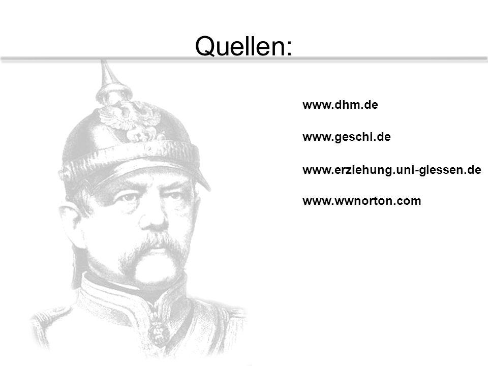 Quellen: www.dhm.de www.geschi.de www.erziehung.uni-giessen.de
