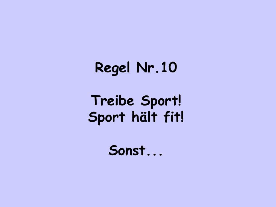 Regel Nr.10 Treibe Sport! Sport hält fit! Sonst...