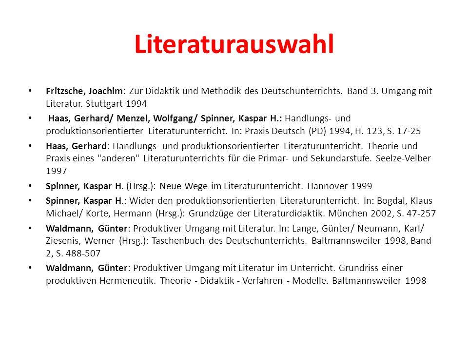 Literaturauswahl Fritzsche, Joachim: Zur Didaktik und Methodik des Deutschunterrichts. Band 3. Umgang mit Literatur. Stuttgart 1994.