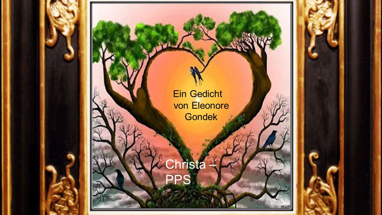 Ein Gedicht von Eleonore Gondek Christa – PPS
