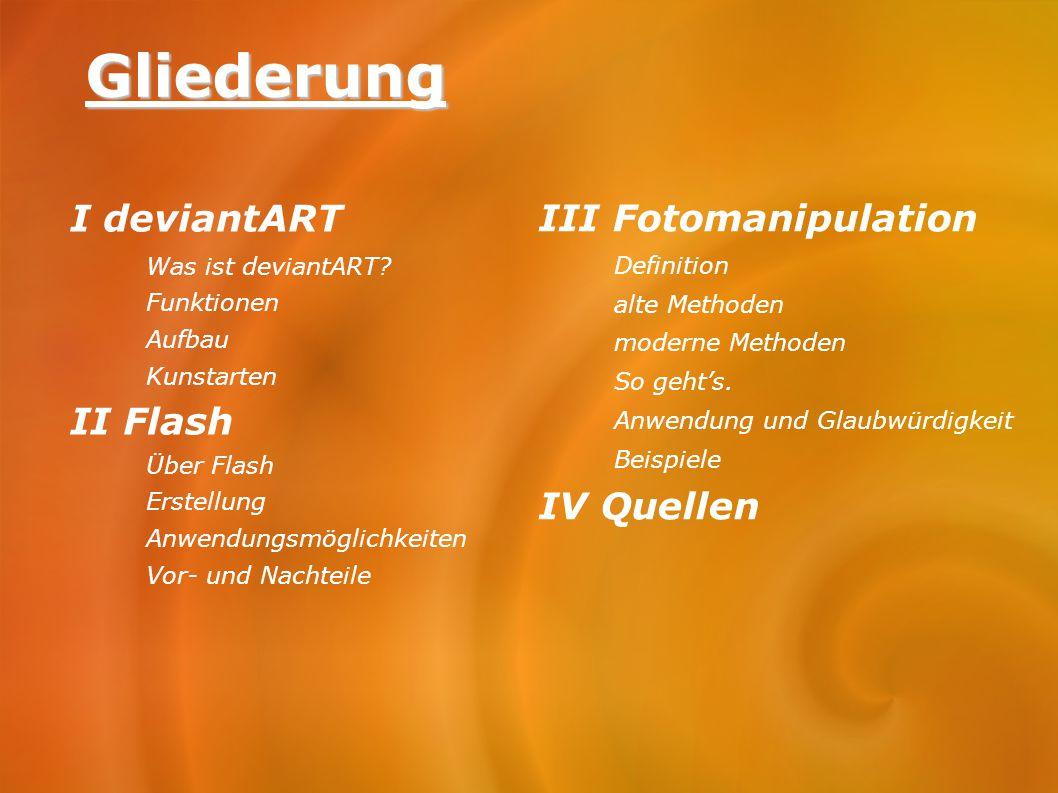 Gliederung I deviantART II Flash III Fotomanipulation IV Quellen
