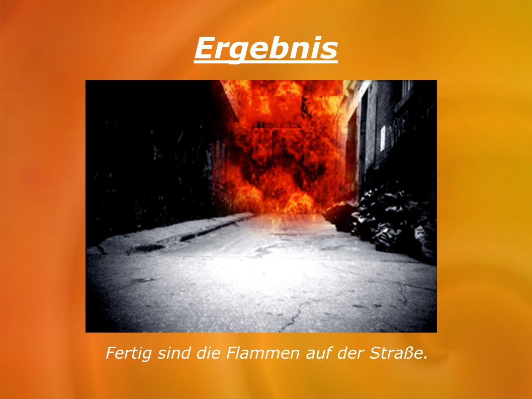 Fertig sind die Flammen auf der Straße.