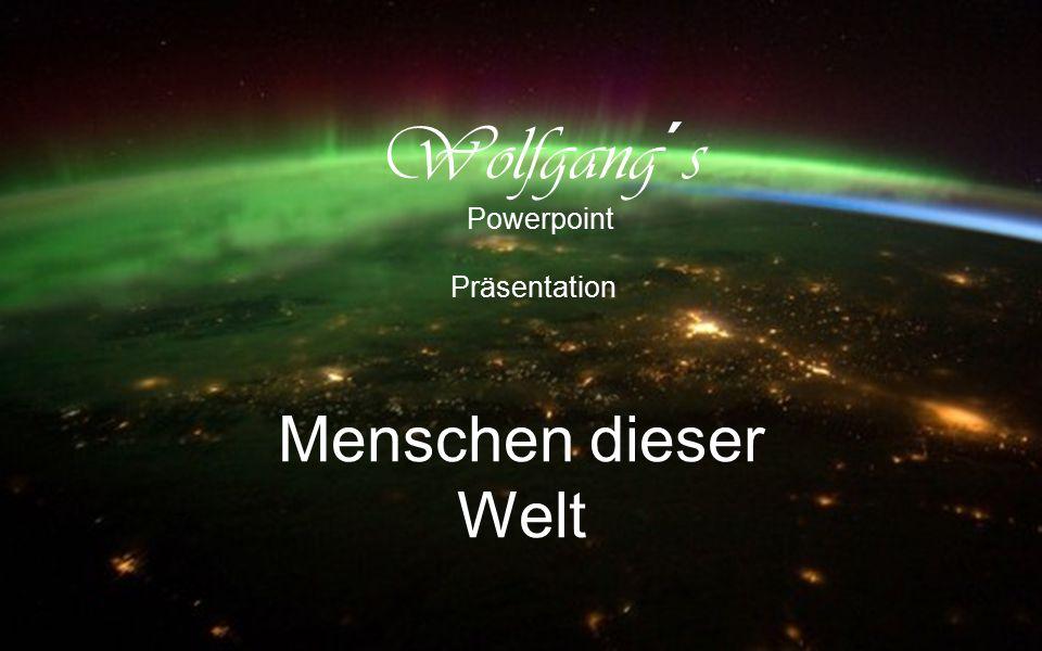 Wolfgang´s Powerpoint Präsentation Menschen dieser Welt