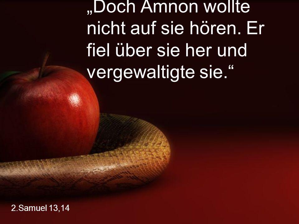"""""""Doch Amnon wollte nicht auf sie hören"""