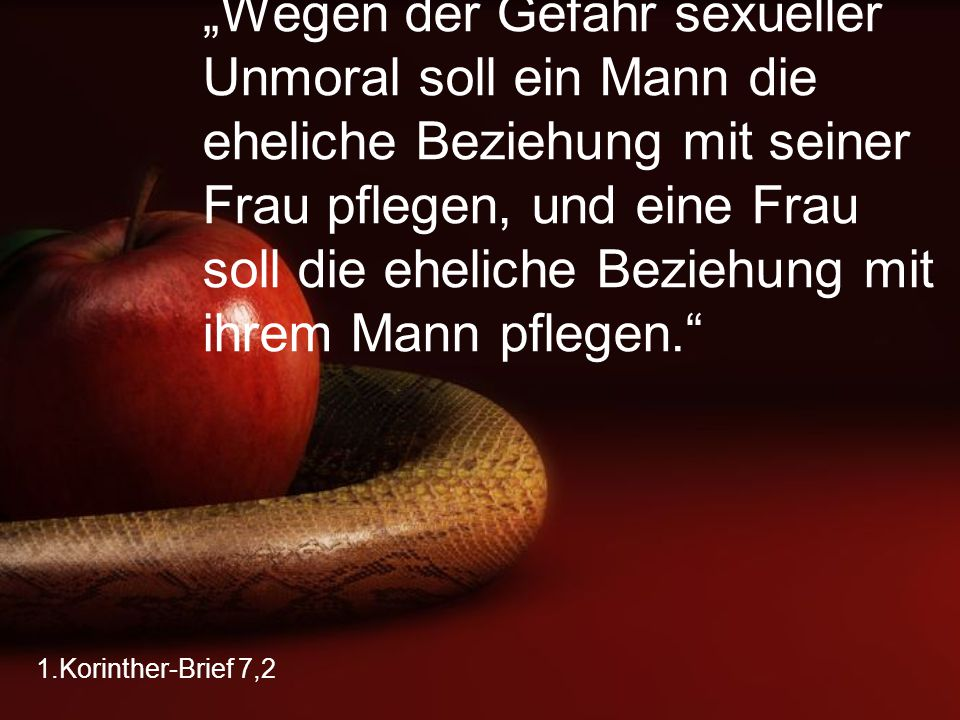 """""""Wegen der Gefahr sexueller Unmoral soll ein Mann die eheliche Beziehung mit seiner Frau pflegen, und eine Frau soll die eheliche Beziehung mit ihrem Mann pflegen."""