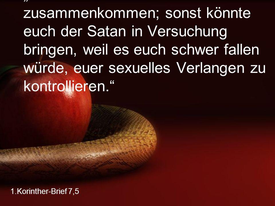 """""""Danach sollt ihr wieder zusammenkommen; sonst könnte euch der Satan in Versuchung bringen, weil es euch schwer fallen würde, euer sexuelles Verlangen zu kontrollieren."""