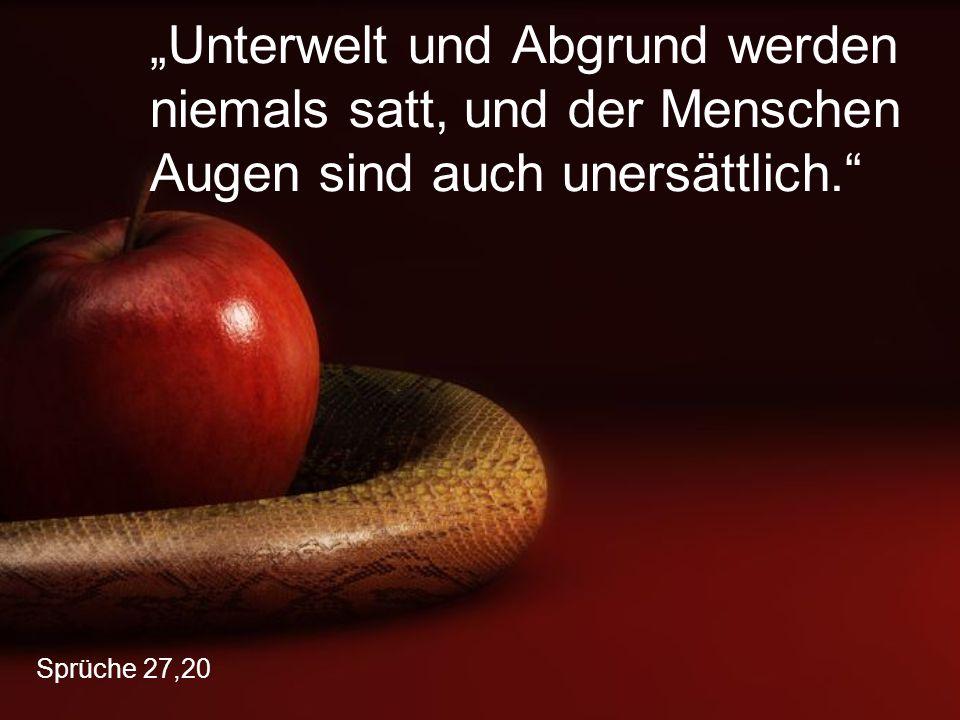 """""""Unterwelt und Abgrund werden niemals satt, und der Menschen Augen sind auch unersättlich."""