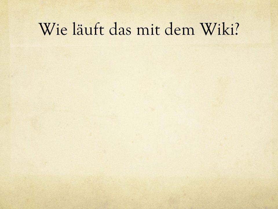 Wie läuft das mit dem Wiki