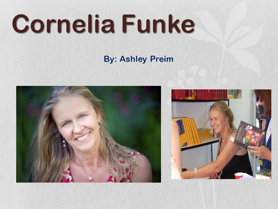 Cornelia Funke By: Ashley Preim