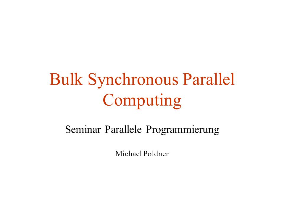 Bulk Synchronous Parallel Computing