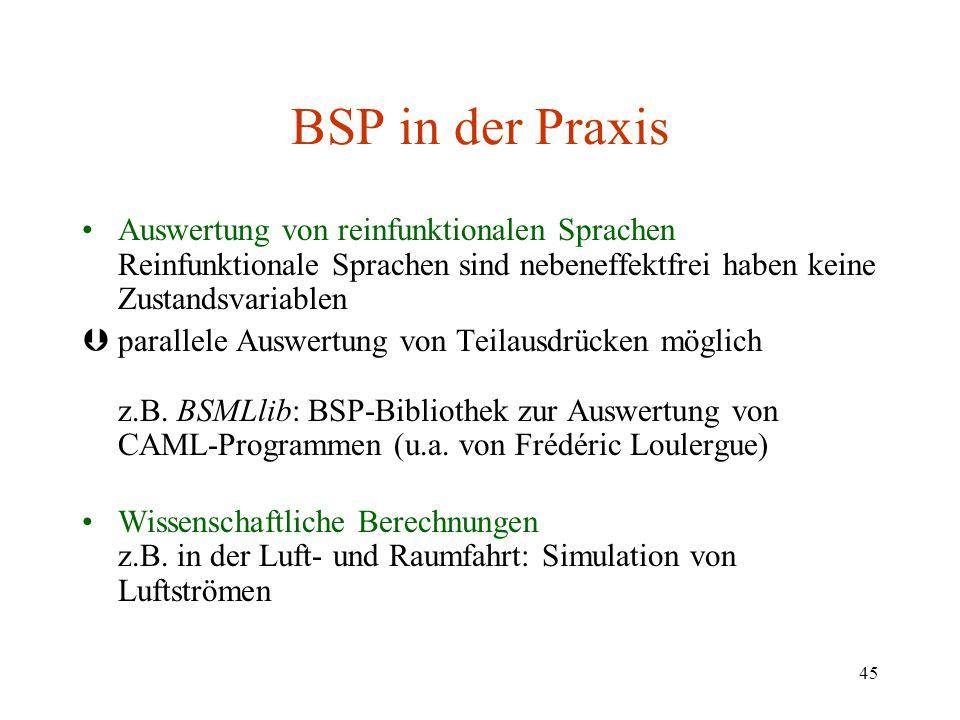 BSP in der Praxis Auswertung von reinfunktionalen Sprachen Reinfunktionale Sprachen sind nebeneffektfrei haben keine Zustandsvariablen.