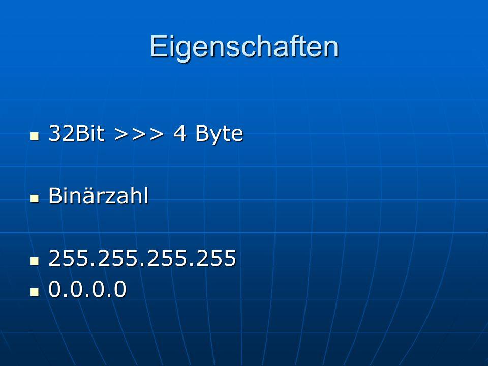 Eigenschaften 32Bit >>> 4 Byte Binärzahl 255.255.255.255