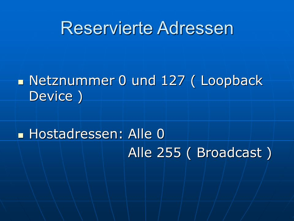 Reservierte Adressen Netznummer 0 und 127 ( Loopback Device )