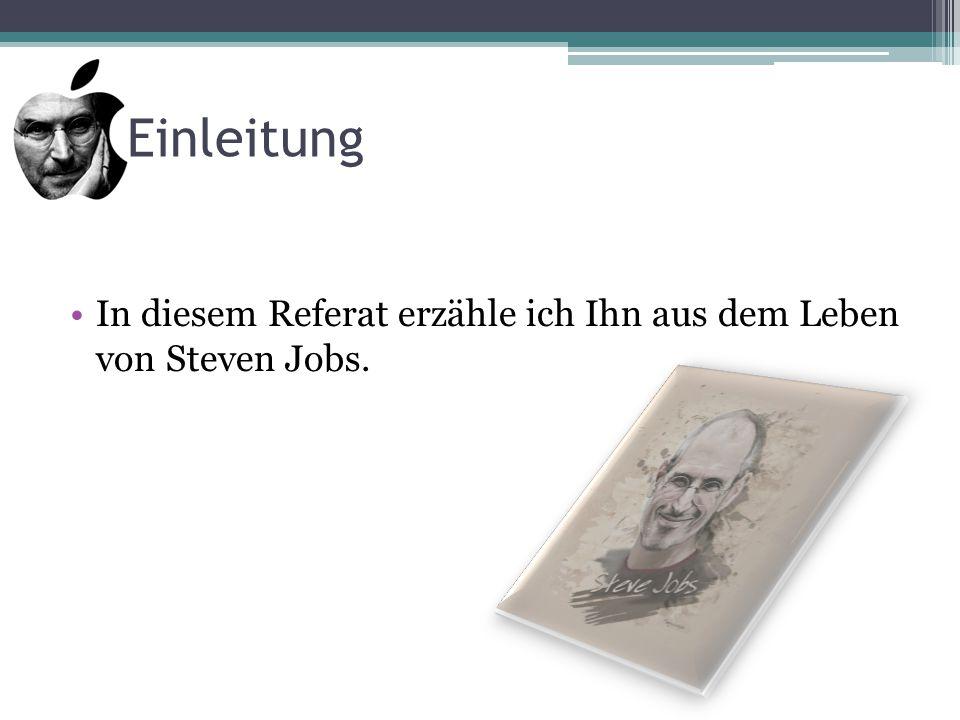 Einleitung In diesem Referat erzähle ich Ihn aus dem Leben von Steven Jobs.