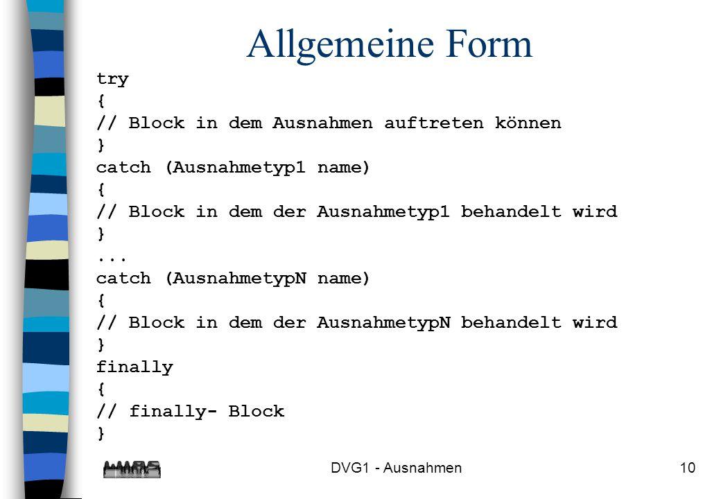 Allgemeine Form try { // Block in dem Ausnahmen auftreten können }