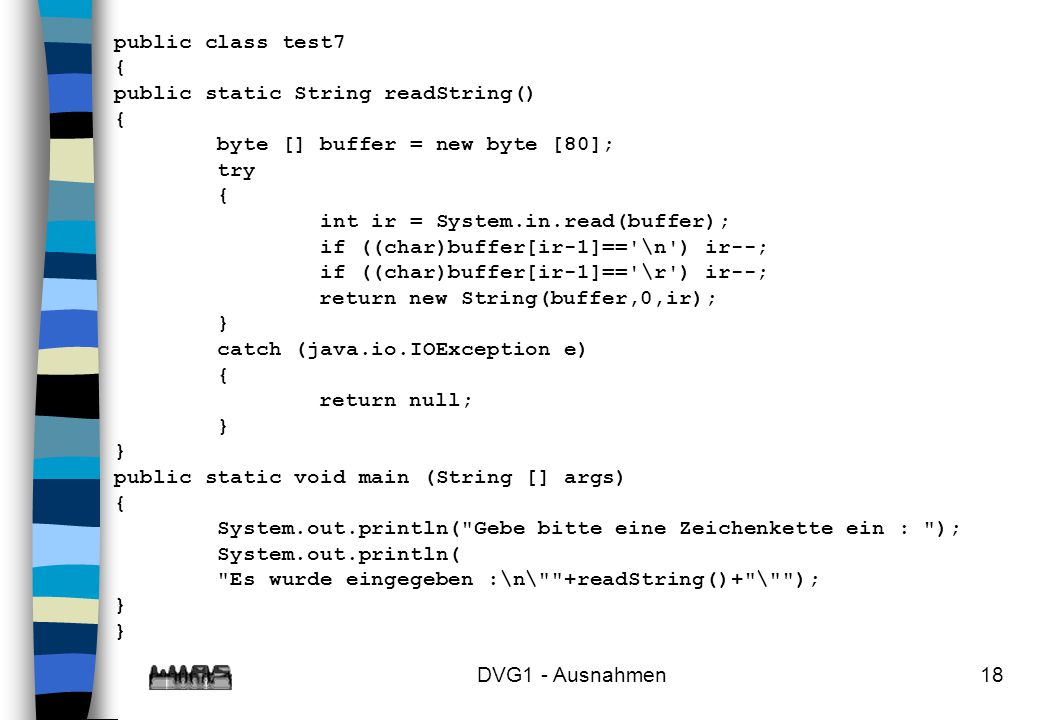 public class test7 { public static String readString() byte [] buffer = new byte [80]; try. int ir = System.in.read(buffer);