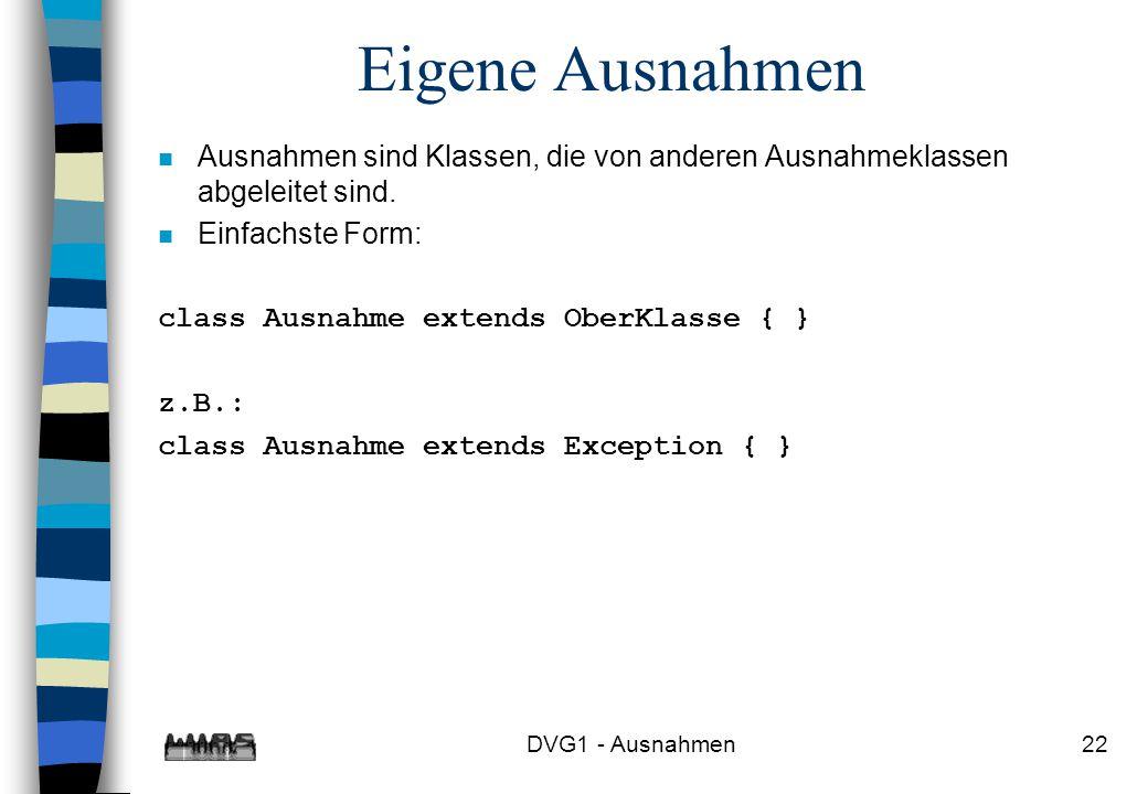 Eigene Ausnahmen Ausnahmen sind Klassen, die von anderen Ausnahmeklassen abgeleitet sind. Einfachste Form:
