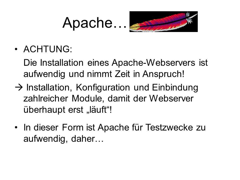 Apache… ACHTUNG: Die Installation eines Apache-Webservers ist aufwendig und nimmt Zeit in Anspruch!