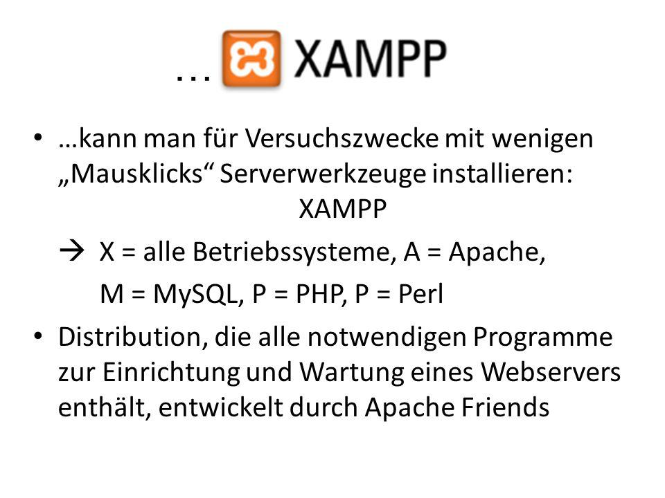 """… …kann man für Versuchszwecke mit wenigen """"Mausklicks Serverwerkzeuge installieren: XAMPP.  X = alle Betriebssysteme, A = Apache,"""