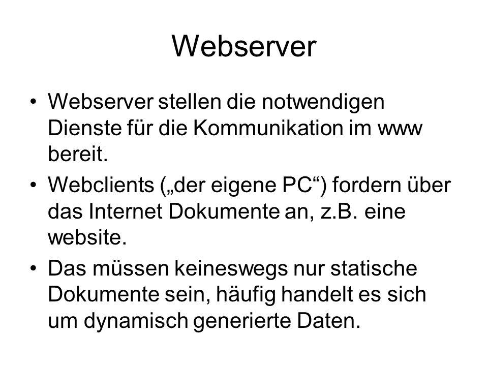 Webserver Webserver stellen die notwendigen Dienste für die Kommunikation im www bereit.