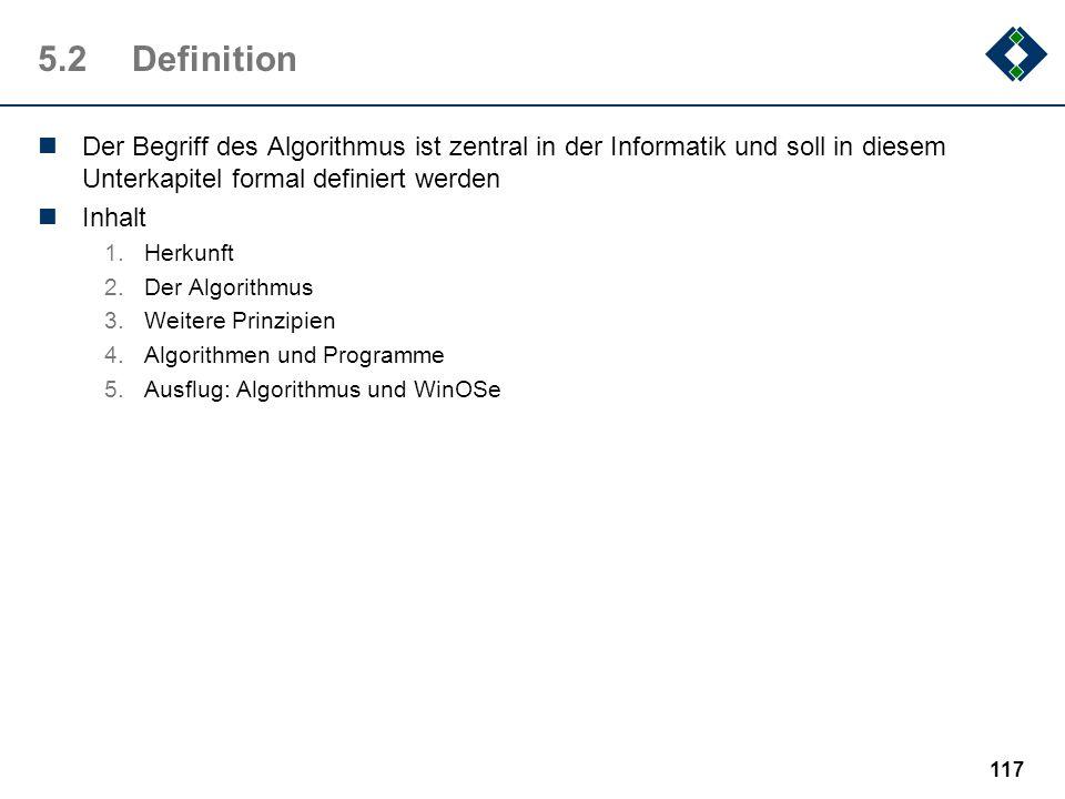 5.2 Definition Der Begriff des Algorithmus ist zentral in der Informatik und soll in diesem Unterkapitel formal definiert werden.