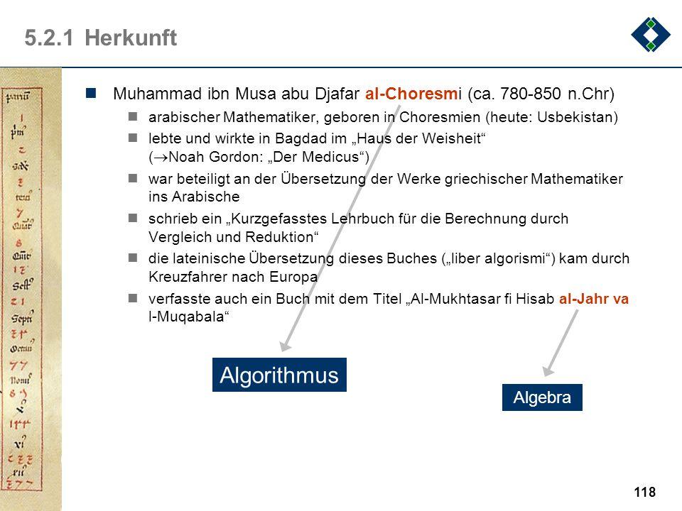 5.2.1 Herkunft Muhammad ibn Musa abu Djafar al-Choresmi (ca. 780-850 n.Chr) arabischer Mathematiker, geboren in Choresmien (heute: Usbekistan)