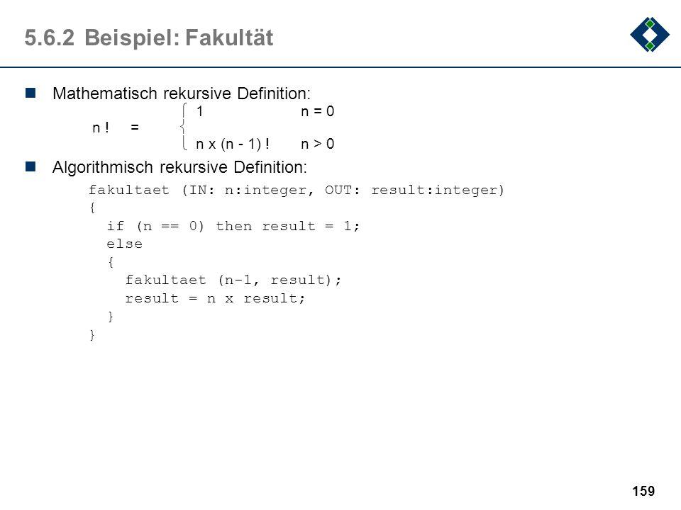5.6.2 Beispiel: Fakultät Mathematisch rekursive Definition:
