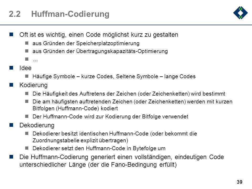2.2 Huffman-Codierung Oft ist es wichtig, einen Code möglichst kurz zu gestalten. aus Gründen der Speicherplatzoptimierung.