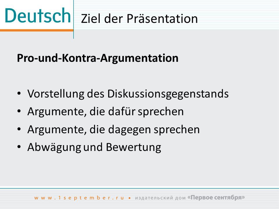 Ziel der Präsentation Pro-und-Kontra-Argumentation