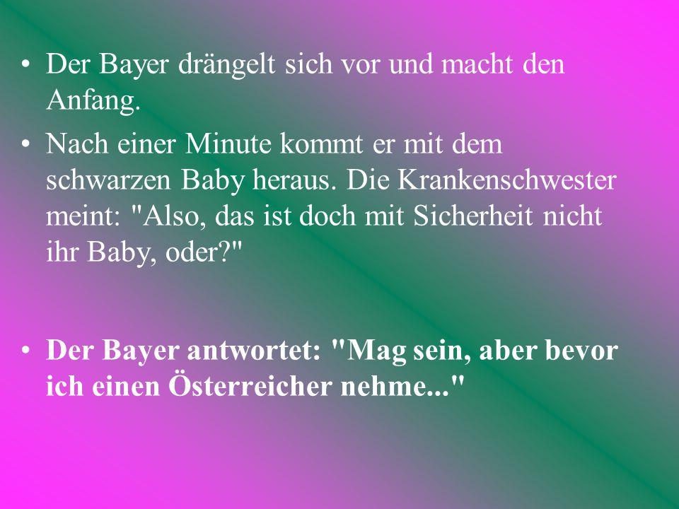 Der Bayer drängelt sich vor und macht den Anfang.