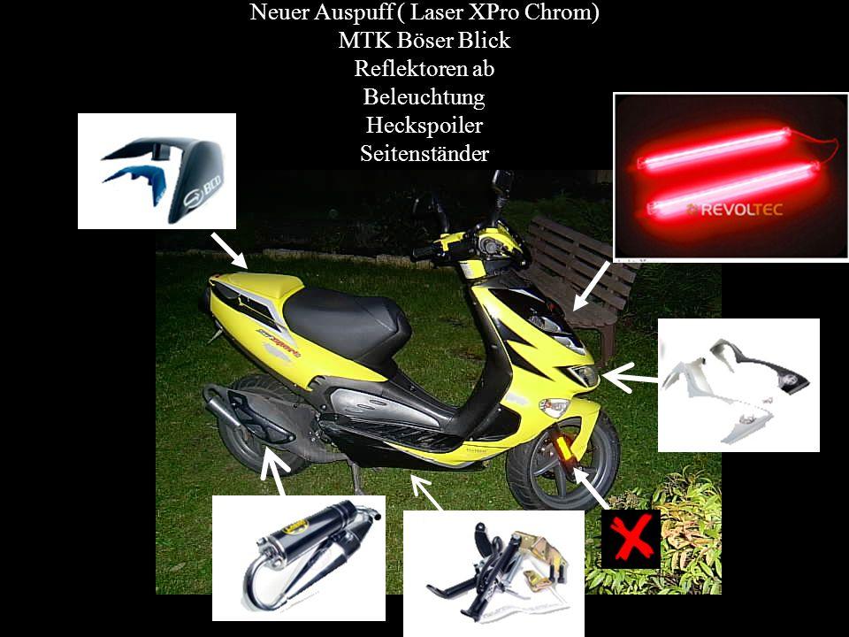 Neuer Auspuff ( Laser XPro Chrom) MTK Böser Blick Reflektoren ab Beleuchtung Heckspoiler Seitenständer