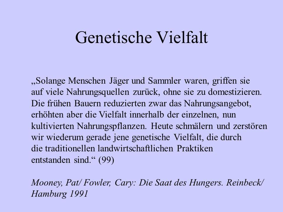 """Genetische Vielfalt """"Solange Menschen Jäger und Sammler waren, griffen sie. auf viele Nahrungsquellen zurück, ohne sie zu domestizieren."""