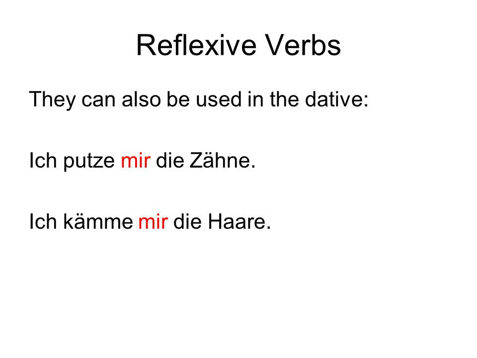 Reflexive Verbs They can also be used in the dative: