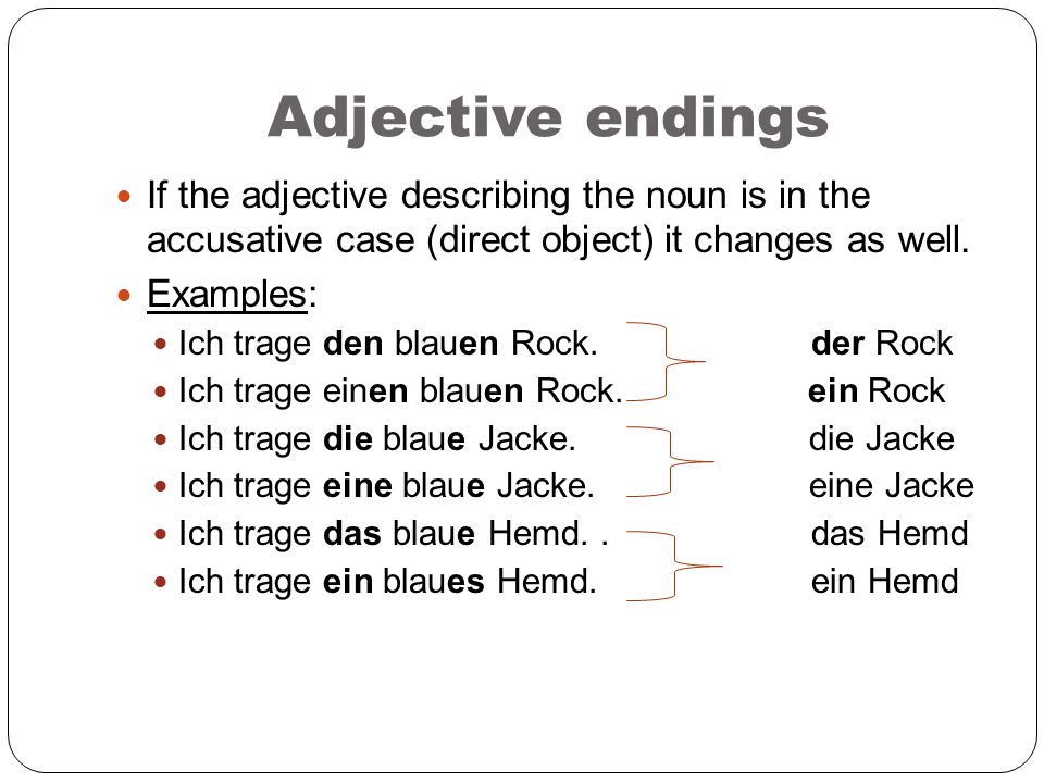 Adjective endings If the adjective describing the noun is in the accusative case (direct object) it changes as well.