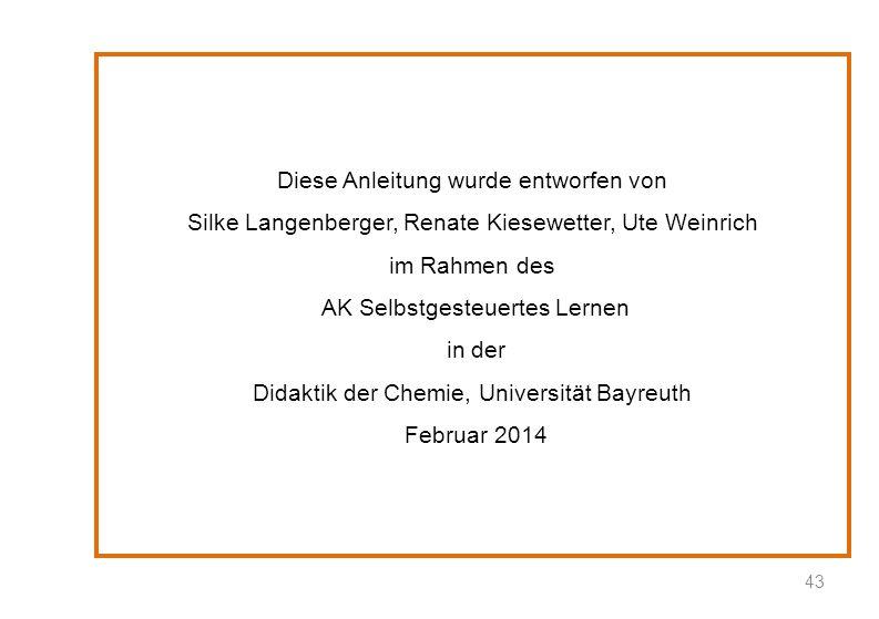 Diese Anleitung wurde entworfen von Silke Langenberger, Renate Kiesewetter, Ute Weinrich im Rahmen des AK Selbstgesteuertes Lernen in der Didaktik der Chemie, Universität Bayreuth Februar 2014