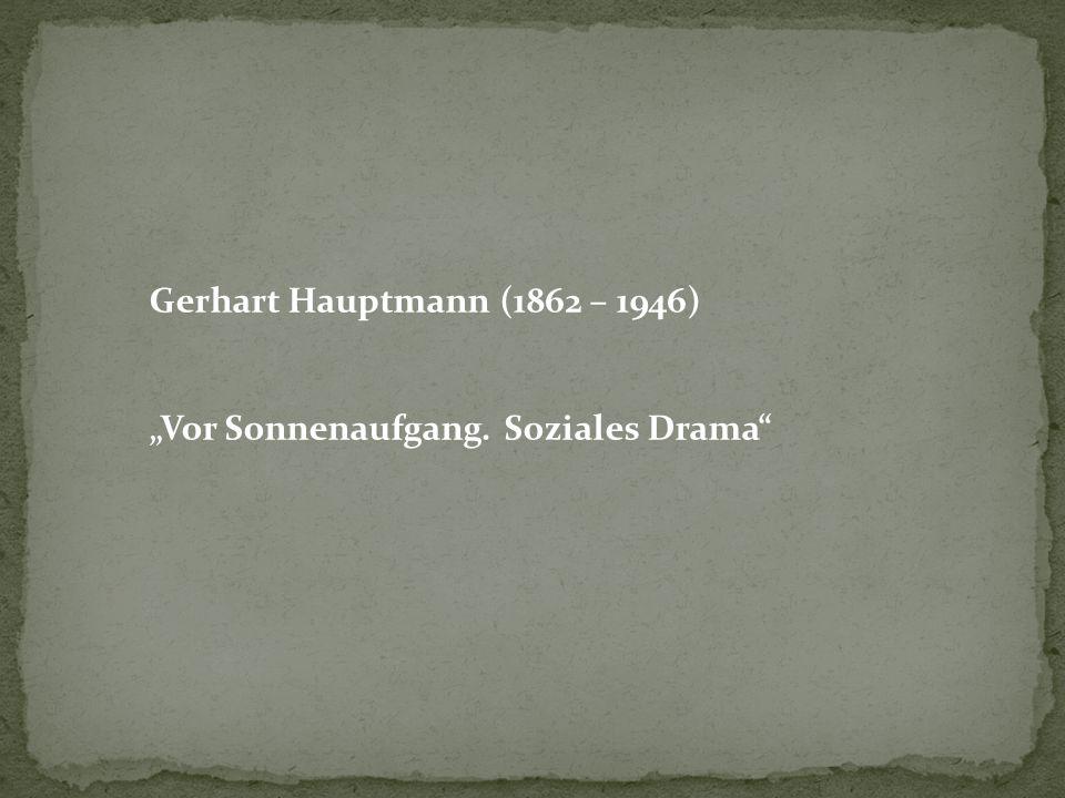 "Gerhart Hauptmann (1862 – 1946) ""Vor Sonnenaufgang. Soziales Drama"