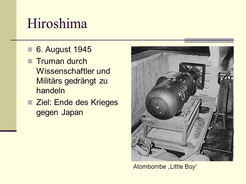 Hiroshima 6. August 1945. Truman durch Wissenschaftler und Militärs gedrängt zu handeln. Ziel: Ende des Krieges gegen Japan.