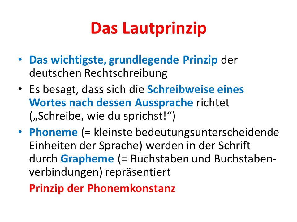 Das Lautprinzip Das wichtigste, grundlegende Prinzip der deutschen Rechtschreibung.