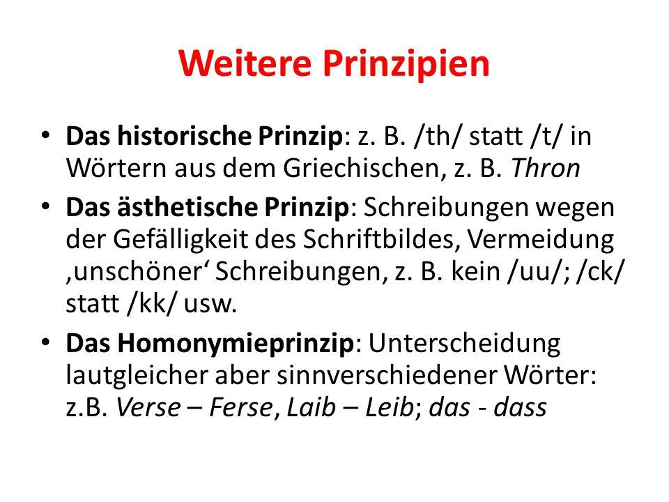Weitere Prinzipien Das historische Prinzip: z. B. /th/ statt /t/ in Wörtern aus dem Griechischen, z. B. Thron.