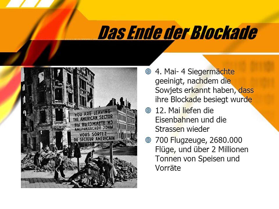 Das Ende der Blockade 4. Mai- 4 Siegermächte geeinigt, nachdem die Sowjets erkannt haben, dass ihre Blockade besiegt wurde.