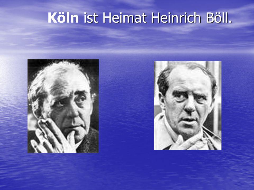 Köln ist Heimat Heinrich Böll.