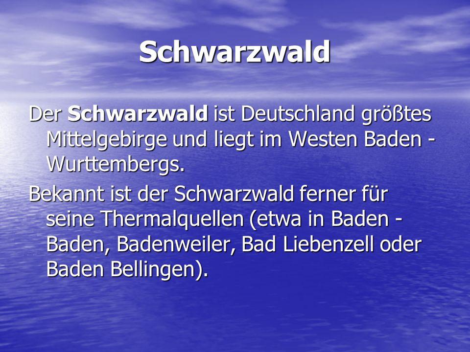 Schwarzwald Der Schwarzwald ist Deutschland größtes Mittelgebirge und liegt im Westen Baden -Wurttembergs.