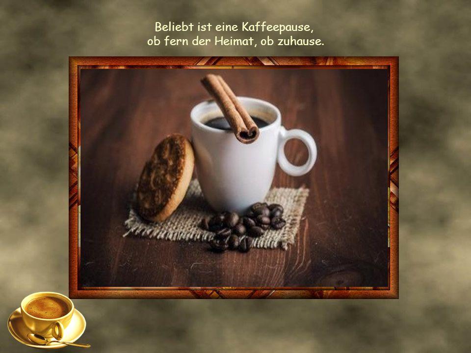 Beliebt ist eine Kaffeepause, ob fern der Heimat, ob zuhause.